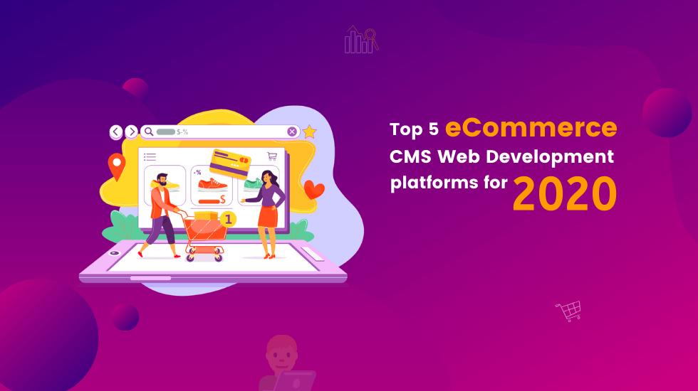 Top 5 eCommerce CMS Web Development Platforms for 2020